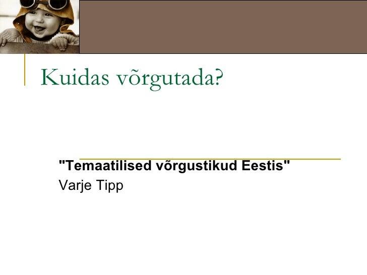 """Kuidas võrgutada? """"Temaatilised võrgustikud Eestis""""   Varje Tipp"""