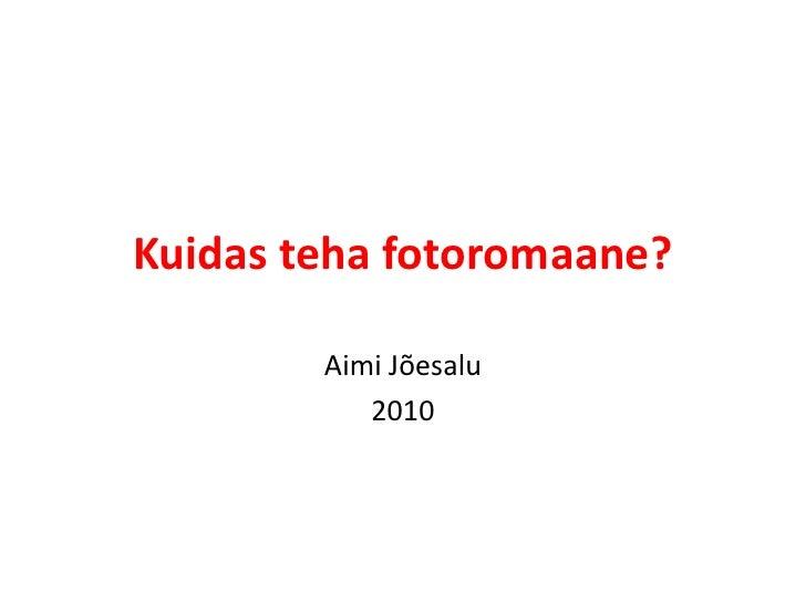 Kuidas teha fotoromaane?<br />Aimi Jõesalu<br />2010<br />