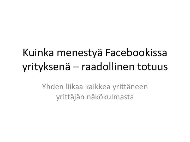 Kuinka menestyä Facebookissayrityksenä – raadollinen totuus    Yhden liikaa kaikkea yrittäneen       yrittäjän näkökulmasta