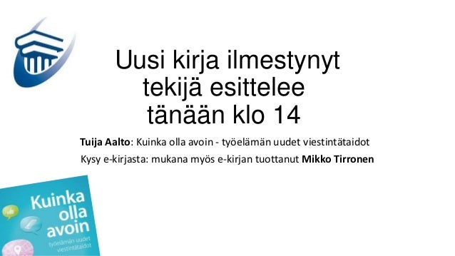 Uusi kirja ilmestynyt         tekijä esittelee          tänään klo 14Tuija Aalto: Kuinka olla avoin - työelämän uudet vies...