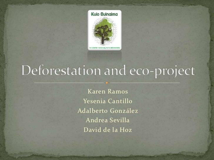 Karen Ramos<br />Yesenia Cantillo<br />Adalberto González <br />Andrea Sevilla<br />David de la Hoz<br />Deforestation and...
