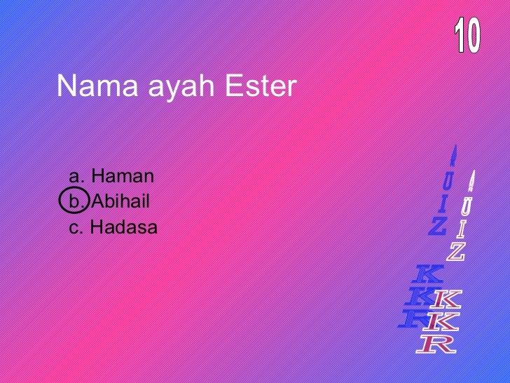 Nama ayah Ester a. Haman 10 b. Abihail c. Hadasa