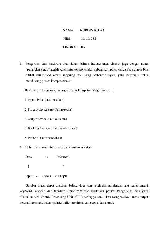 NAMA  : NURDIN KOWA  NIM  : 10. 10. 788  TINGKAT : IIB  1.  Pengertian dari hardware atau dalam bahasa Indonesianya disebu...