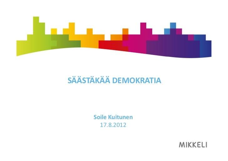 SÄÄSTÄKÄÄ DEMOKRATIA        Soile Kuitunen          17.8.2012