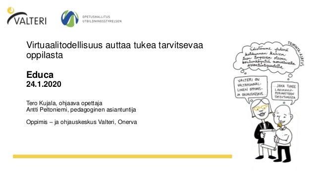 Virtuaalitodellisuus auttaa tukea tarvitsevaa oppilasta Educa 24.1.2020 Tero Kujala, ohjaava opettaja Antti Peltoniemi, pe...