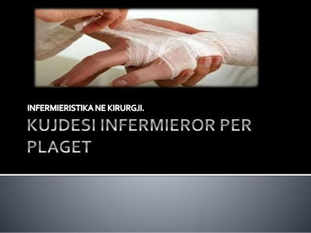  Plagët dhe klasifikimi I tyre.  Qëllimi në mjekimin e plagëve.  Sterilizimi te plagët.  Detyrimet infermieristikë në...
