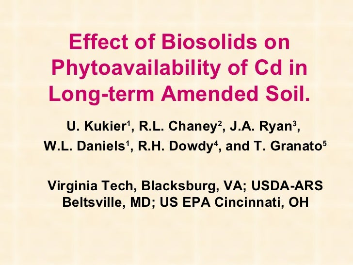 Effect of Biosolids on Phytoavailability of Cd in Long-term Amended Soil. U. Kukier 1 , R.L. Chaney 2 , J.A. Ryan 3 ,  W.L...