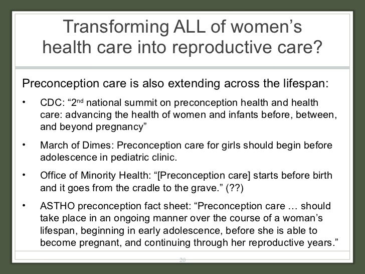 Transforming ALL of women's health care into reproductive care?  <ul><li>Preconception care is also extending across the l...