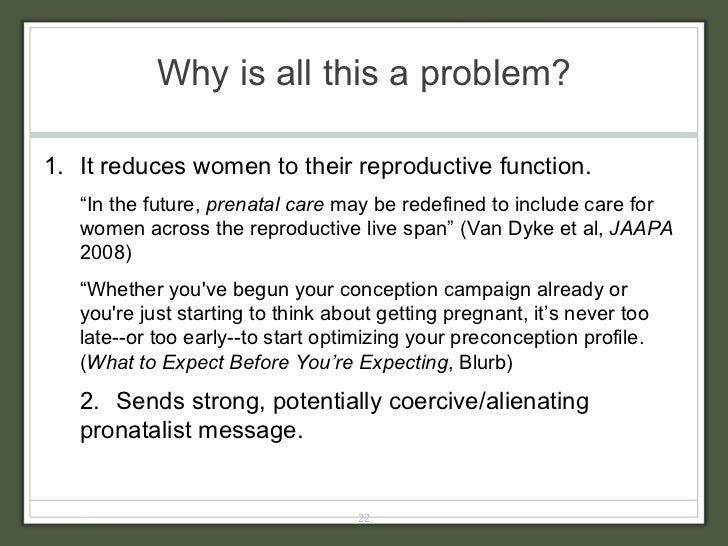 """Why is all this a problem? <ul><li>It reduces women to their reproductive function. </li></ul><ul><ul><li>"""" In the future,..."""