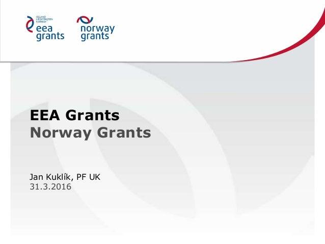 EEA Grants Norway Grants Jan Kuklík, PF UK 31.3.2016