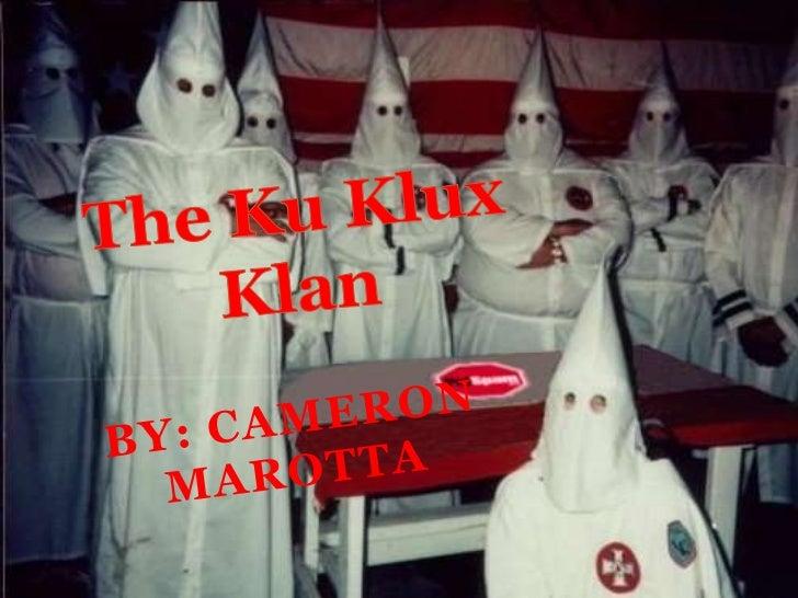 The Ku Klux Klan<br />By: Cameron Marotta<br />