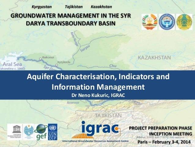 Aquifer Characterisation, Indicators and Information Management Dr Neno Kukuric, IGRAC
