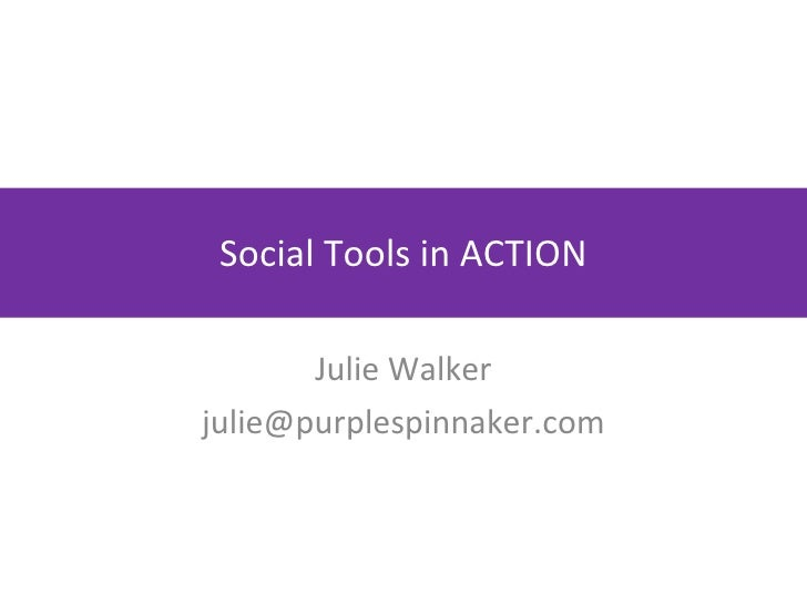 Social Tools in ACTION Julie Walker [email_address]