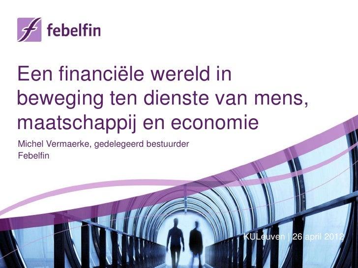 Een financiële wereld inbeweging ten dienste van mens,maatschappij en economieMichel Vermaerke, gedelegeerd bestuurderFebe...