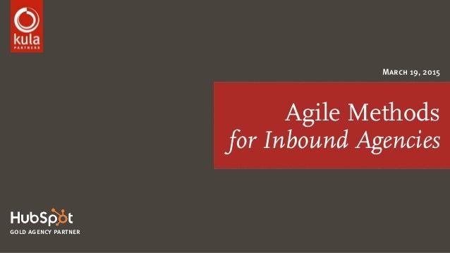 Agile Methods for Inbound Agencies March 19, 2015 gold agency partner