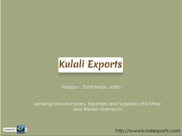 Tiruppur , Tamil Nadu, IndiaLeading Manufacturers, Exporters and Suppliers of Knitted               and Woven Garments    ...