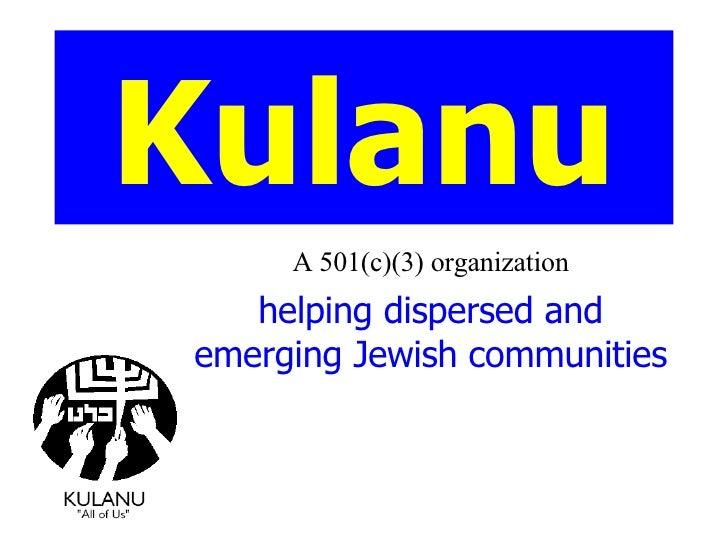 Kulanu A 501(c)(3) organization helping dispersed and emerging Jewish communities