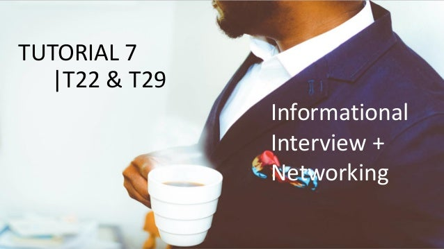 TUTORIAL 7 |T22 & T29 Informational Interview + Networking