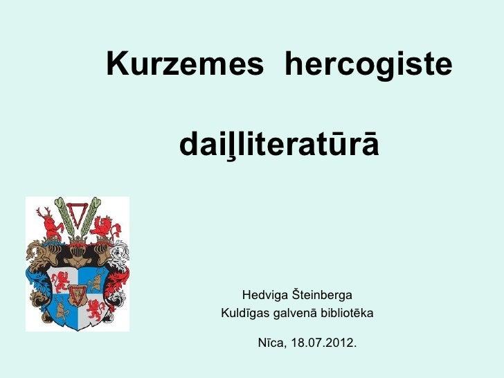 Kurzemes hercogiste    daiļliteratūrā         Hedviga Šteinberga      Kuldīgas galvenā bibliotēka            Nīca, 18.07.2...