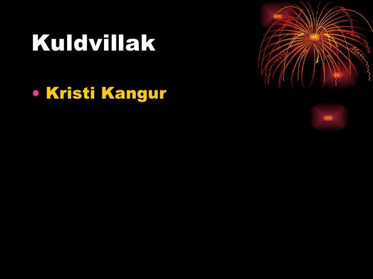 Kuldvillak <ul><li>Kristi Kangur </li></ul>