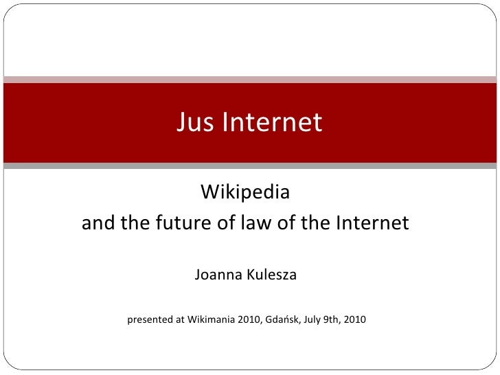 Wikipedia  and the future of law of the Internet  Joanna Kulesza  presented at Wikimania 2010, Gdańsk, July 9th, 2010  Jus...