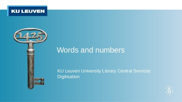 Words and numbers KU Leuven University Library Central Services Digitisation