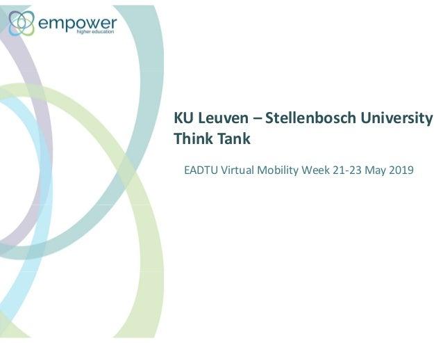 KU Leuven – Stellenbosch University Think Tank EADTU Virtual Mobility Week 21-23 May 2019