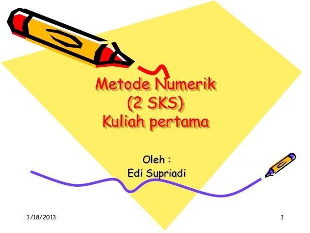 Metode Numerik                 (2 SKS)             Kuliah pertama                   Oleh :                Edi Supriadi3/18...