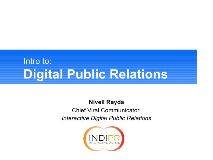 Intro to:   Digital Public Relations Nivell Rayda Chief Viral Communicator  Interactive Digital Public Relations