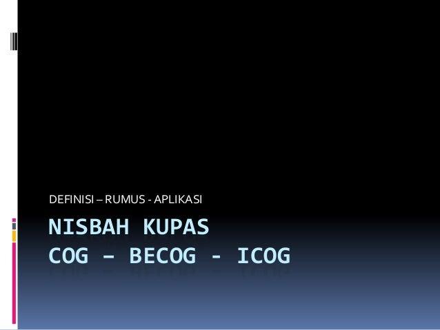NISBAH KUPAS COG – BECOG - ICOG DEFINISI – RUMUS - APLIKASI
