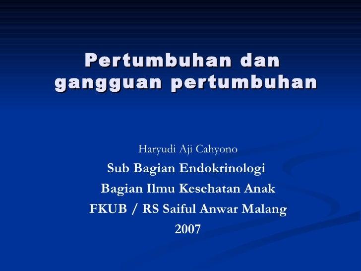 Pertumbuhan dan  gangguan pertumbuhan Haryudi Aji Cahyono Sub Bagian Endokrinologi  Bagian Ilmu Kesehatan Anak FKUB / RS S...