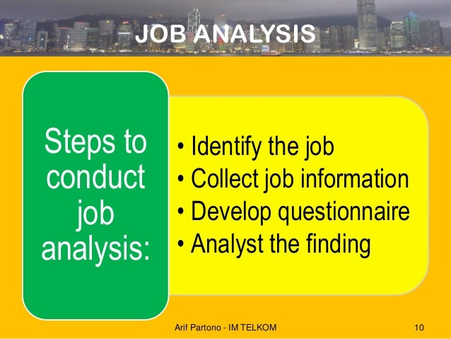 how could o net be useful in conducting a job analysis The main purposes of conducting a job analysis process is to use this particular information to create a right fit between job and employee, to assess the performance of an employee, to determine the worth of a particular task and to analyze training and development needs of an employee delivering that specific job.
