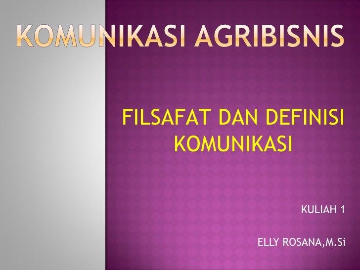 FILSAFAT DAN DEFINISI     KOMUNIKASI                   KULIAH 1            ELLY ROSANA,M.Si