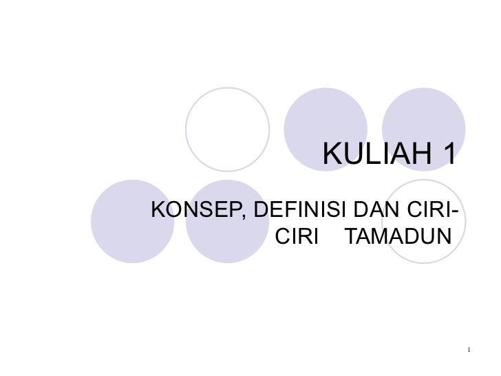 KULIAH 1KONSEP, DEFINISI DAN CIRI-         CIRI TAMADUN                             1