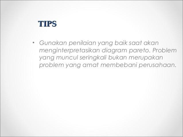 TIPSTIPS • Gunakan penilaian yang baik saat akan menginterpretasikan diagram pareto. Problem yang muncul seringkali bukan ...