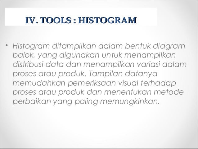 IV.IV. TOOLS : HISTOGRAMTOOLS : HISTOGRAM • Histogram ditampilkan dalam bentuk diagram balok, yang digunakan untuk menampi...