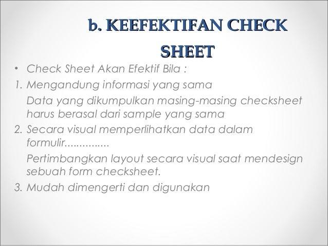 bb. KEEFEKTIFAN CHECK. KEEFEKTIFAN CHECK SHEETSHEET • Check Sheet Akan Efektif Bila : 1. Mengandung informasi yang sama Da...
