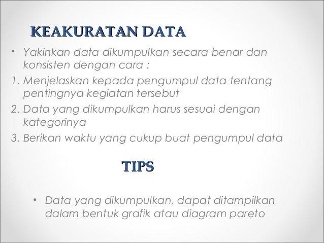 KEAKURATAN DATAKEAKURATAN DATA • Yakinkan data dikumpulkan secara benar dan konsisten dengan cara : 1. Menjelaskan kepada ...
