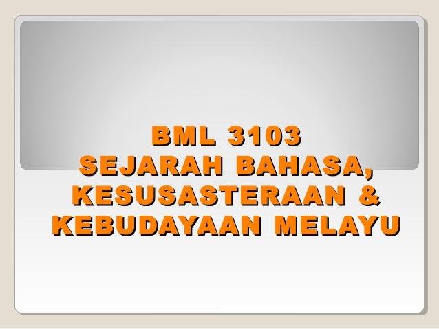 BML 3103BML 3103 SEJARAH BAHASA,SEJARAH BAHASA, KESUSASTERAAN &KESUSASTERAAN & KEBUDAYAAN MELAYUKEBUDAYAAN MELAYU