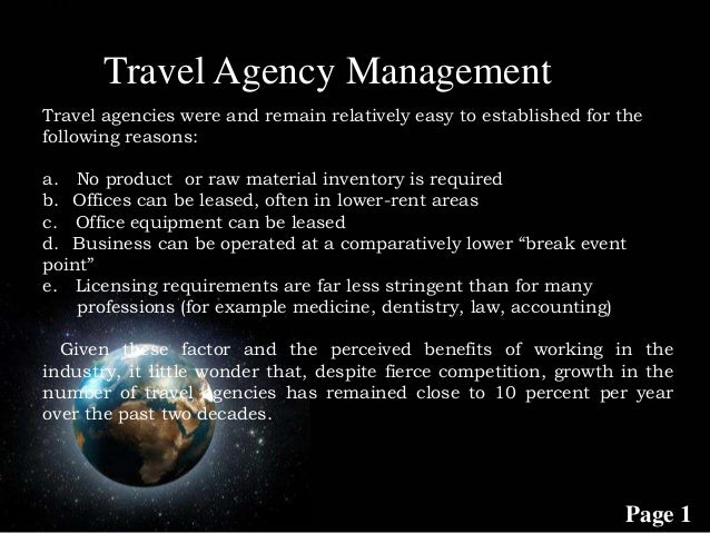 Page 1 Travel agencies were and remain relatively easy to established for the following reasons: a. No product or raw mate...