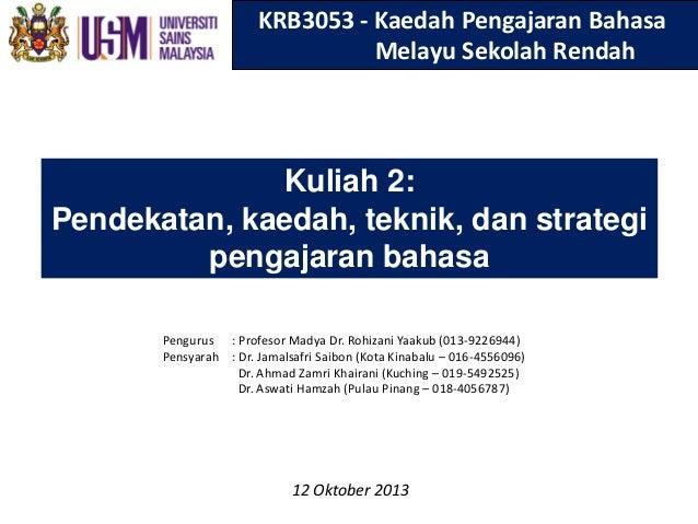 KRB3053 - Kaedah Pengajaran Bahasa Melayu Sekolah Rendah  Kuliah 2: Pendekatan, kaedah, teknik, dan strategi pengajaran ba...