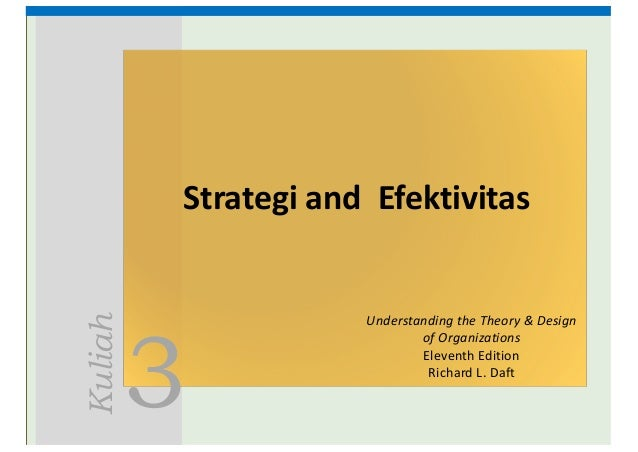 3 Kuliah Strategi and		Efektivitas Understanding	the	Theory	&	Design	 of	Organizations Eleventh	Edition Richard	L.	Daft