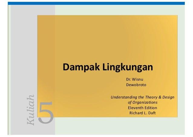 5 Kuliah Dampak Lingkungan UnderstandingtheTheory&Design ofOrganizations EleventhEdition RichardL.Daft Dr.Wisnu...