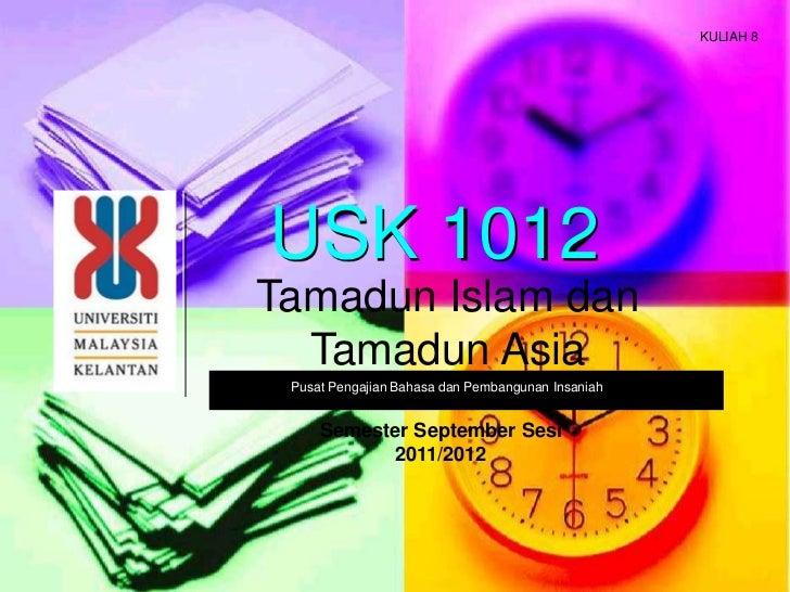 KULIAH 8USK 1012Tamadun Islam dan  Tamadun Asia Pusat Pengajian Bahasa dan Pembangunan Insaniah     Semester September Ses...