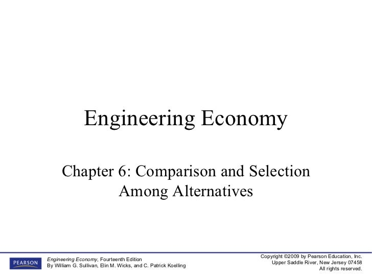 Engineering Economy Chapter 6: Comparison and Selection Among Alternatives