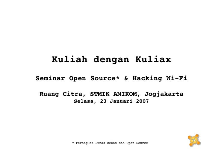 <ul><ul><li>Kuliah dengan Kuliax </li></ul></ul><ul><ul><li>Seminar Open Source* & Hacking Wi-Fi </li></ul></ul><ul><ul><l...