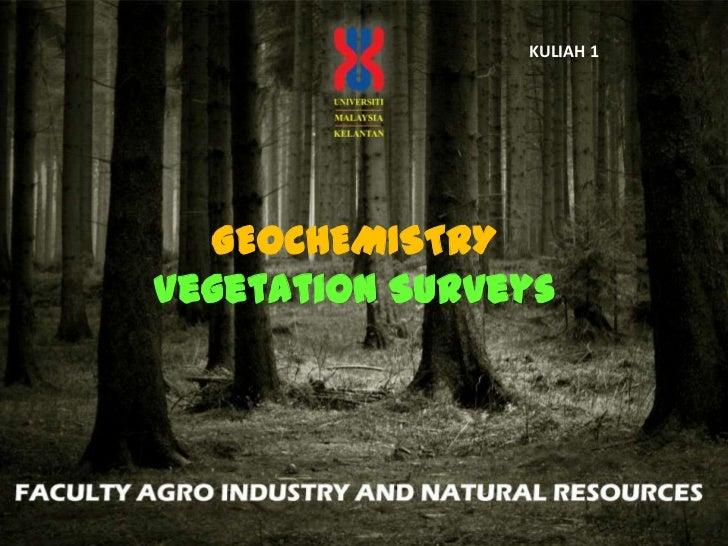 KULIAH 1<br />GEOCHEMISTRY<br />Vegetation Surveys<br />