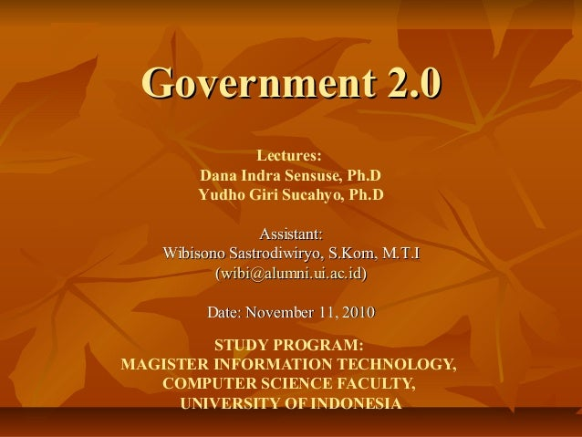 Government 2.0Government 2.0 STUDY PROGRAM: MAGISTER INFORMATION TECHNOLOGY, COMPUTER SCIENCE FACULTY, UNIVERSITY OF INDON...