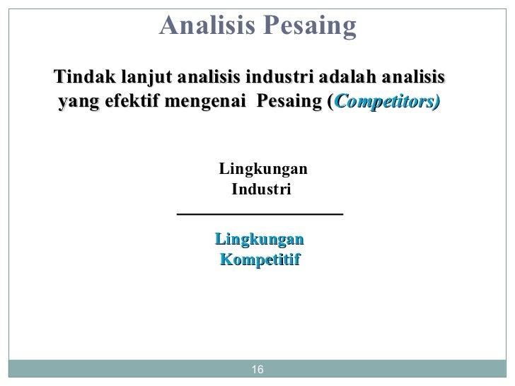 Analisis Pesaing Tindak lanjut analisis industri adalah analisis yang efektif mengenai  Pesaing ( Competitors) Lingkungan ...