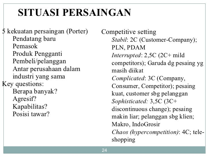 SITUASI PERSAINGAN <ul><li>5 kekuatan persaingan (Porter) </li></ul><ul><ul><li>Pendatang baru </li></ul></ul><ul><ul><li>...